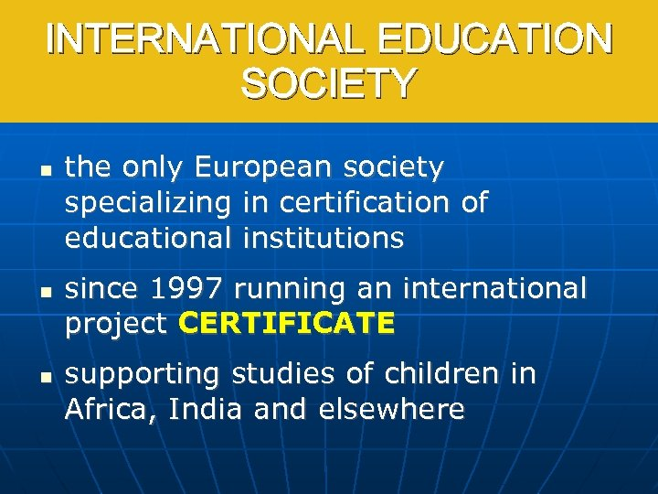 INTERNATIONAL EDUCATION International Education Society SOCIETY the only European society specializing in certification of