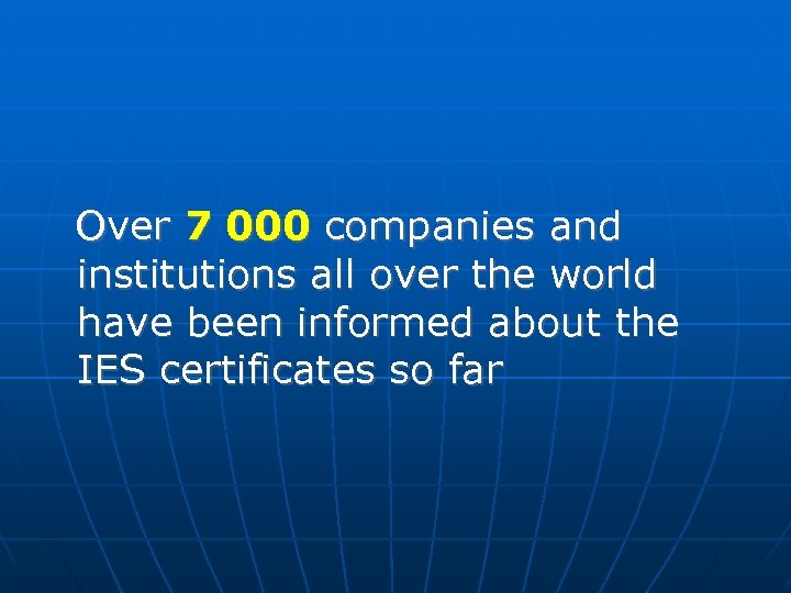 Over 7 000 companies and institutions all over the world have been informed about