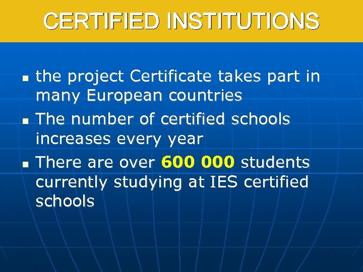CERTIFIED INSTITUTIONS the project Certificate takes part in many European countries The number of