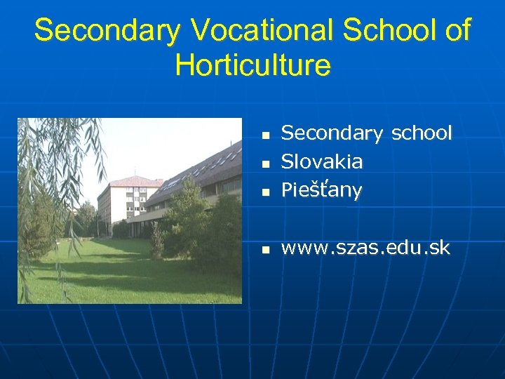 Secondary Vocational School of Horticulture Secondary school Slovakia Piešťany www. szas. edu. sk