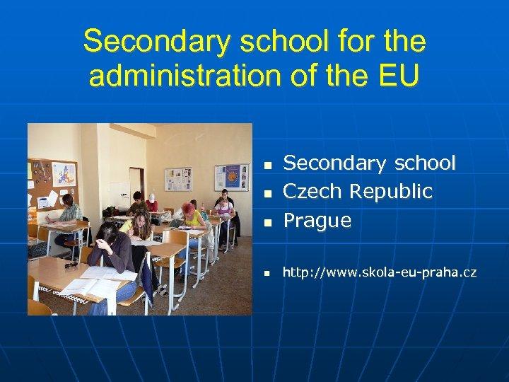 Secondary school for the administration of the EU Secondary school Czech Republic Prague http: