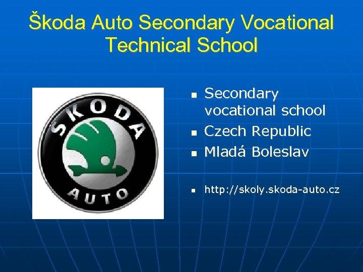Škoda Auto Secondary Vocational Technical School Secondary vocational school Czech Republic Mladá Boleslav http: