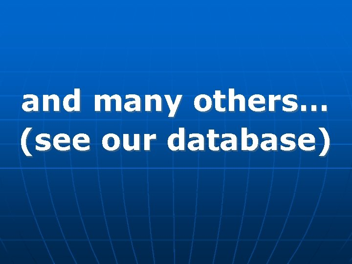 and many others… (see our database)