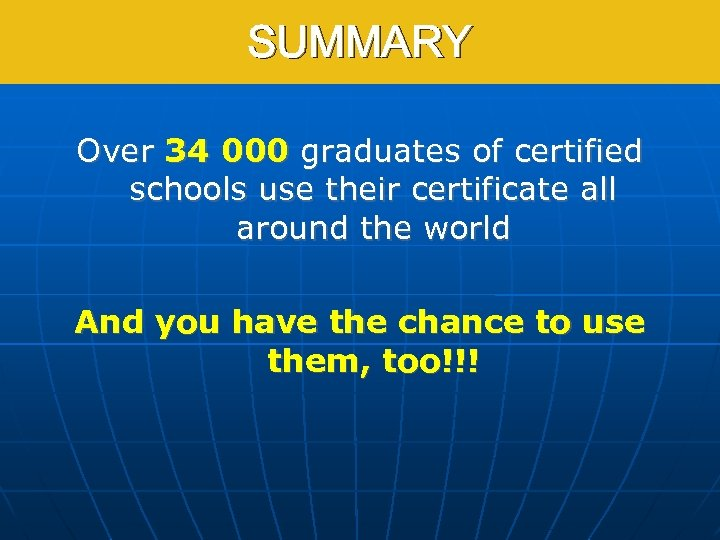 SUMMARY Over 34 000 graduates of certified schools use their certificate all around the