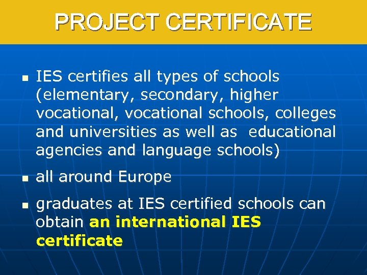 PROJECT CERTIFICATE IES certifies all types of schools (elementary, secondary, higher vocational, vocational schools,