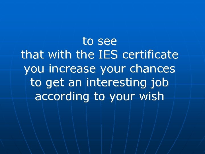 to see that with the IES certificate you increase your chances to get an