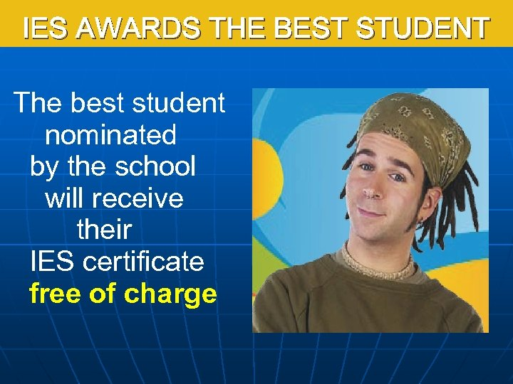 IES AWARDS THE BEST STUDENT The best student nominated by the school will receive