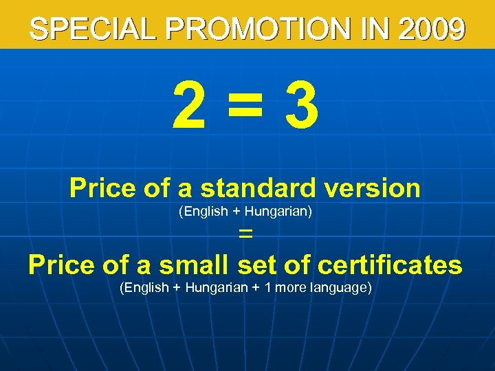 SPECIAL PROMOTION IN 2009 2=3 Price of a standard version (English + Hungarian) =
