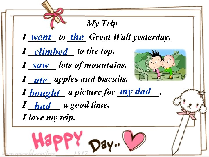 My Trip I ______ to ____ Great Wall yesterday. went the I _____ to