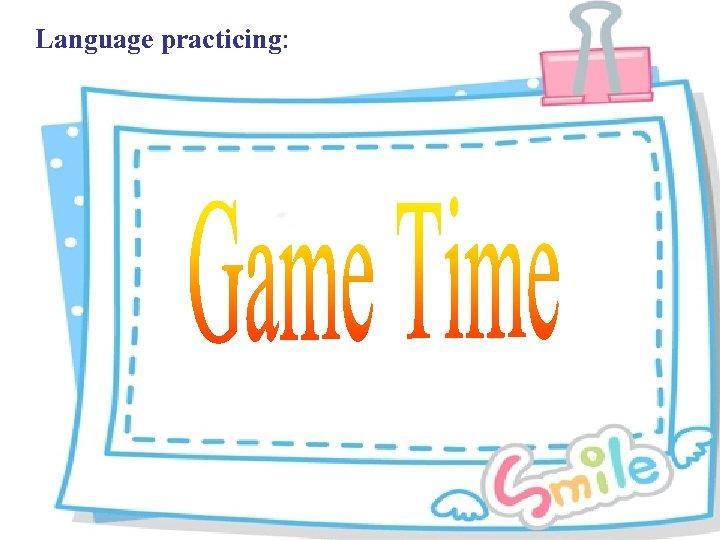 Language practicing: