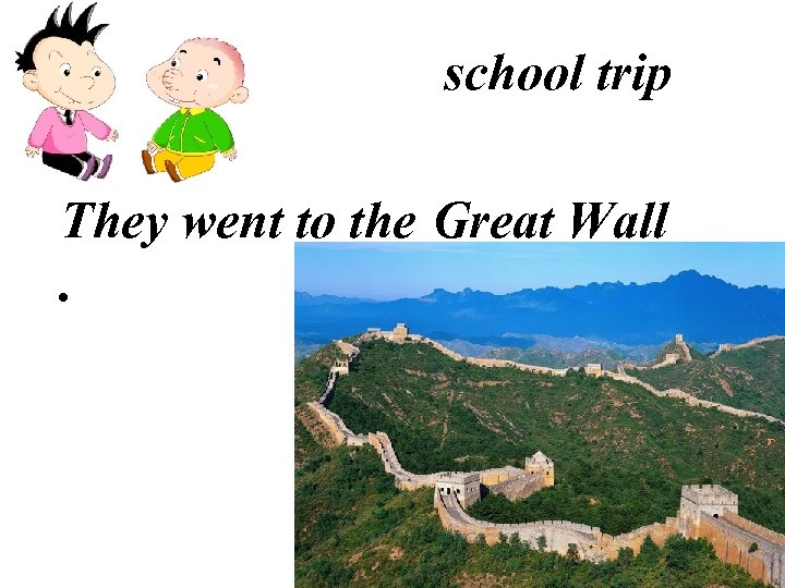 school trip They went to the Great Wall.
