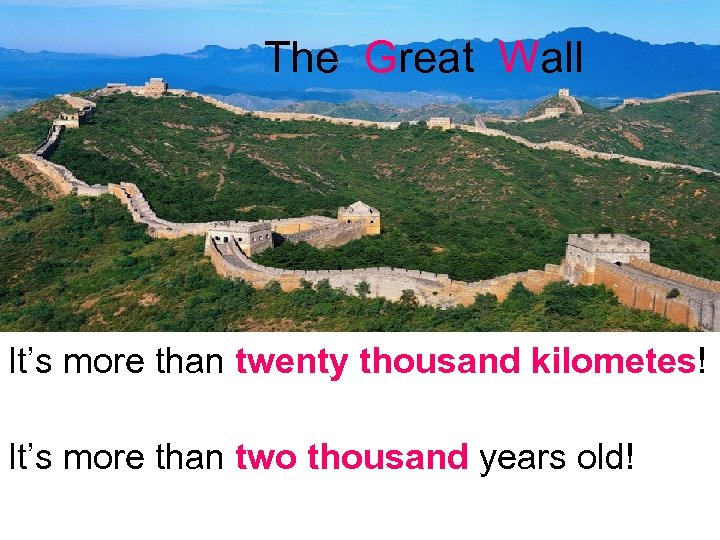 The Great Wall It's more than twenty thousand kilometes! It's more than two thousand