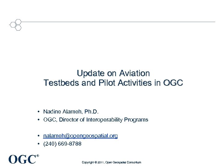 Update on Aviation Testbeds and Pilot Activities in OGC • Nadine Alameh, Ph. D.