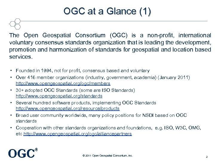 OGC at a Glance (1) The Open Geospatial Consortium (OGC) is a non-profit, international