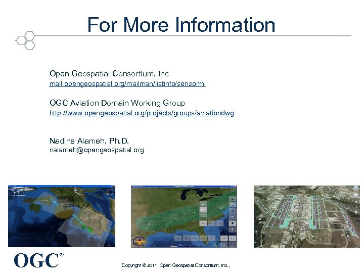 For More Information Open Geospatial Consortium, Inc mail. opengeospatial. org/mailman/listinfo/sensorml OGC Aviation Domain Working