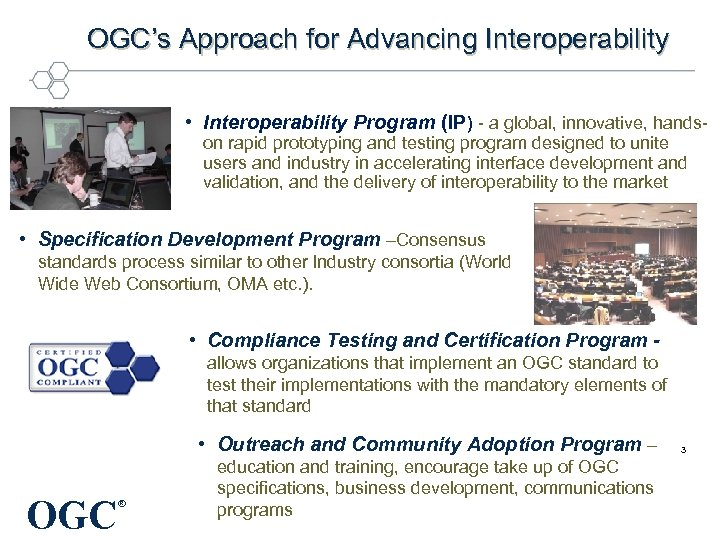 OGC's Approach for Advancing Interoperability • Interoperability Program (IP) - a global, innovative, handson
