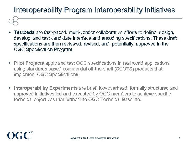 Interoperability Program Interoperability Initiatives • Testbeds are fast-paced, multi-vendor collaborative efforts to define, design,