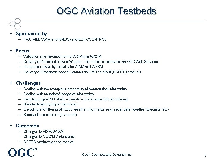 OGC Aviation Testbeds • Sponsored by – FAA (AIM, SWIM and NNEW) and EUROCONTROL