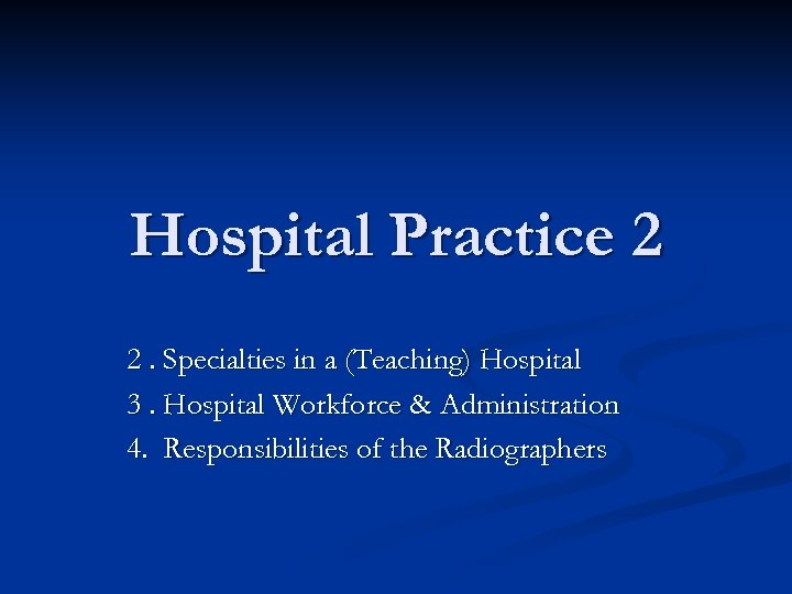 Hospital Practice 2 2. Specialties in a (Teaching) Hospital 3. Hospital Workforce & Administration