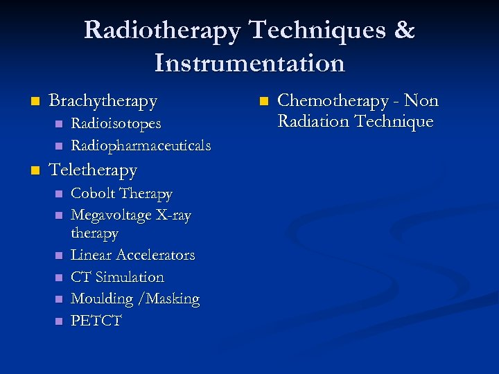 Radiotherapy Techniques & Instrumentation n Brachytherapy n n n Radioisotopes Radiopharmaceuticals Teletherapy n n