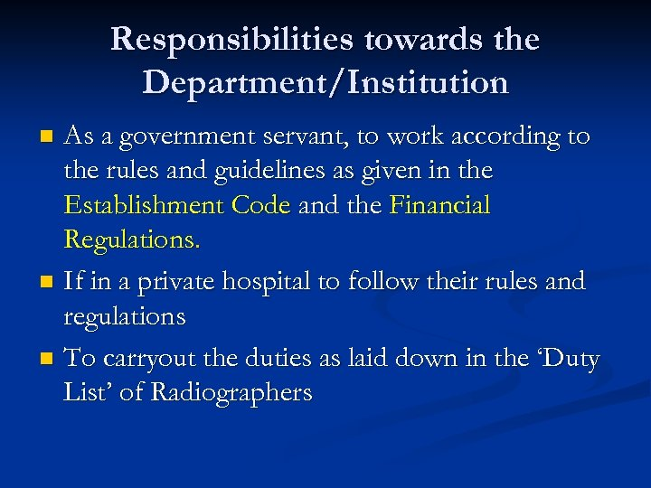 Responsibilities towards the Department/Institution As a government servant, to work according to the rules