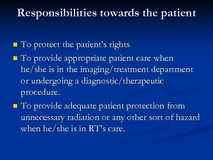 Responsibilities towards the patient To protect the patient's rights n To provide appropriate patient
