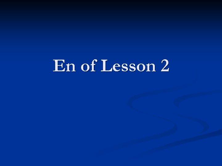 En of Lesson 2