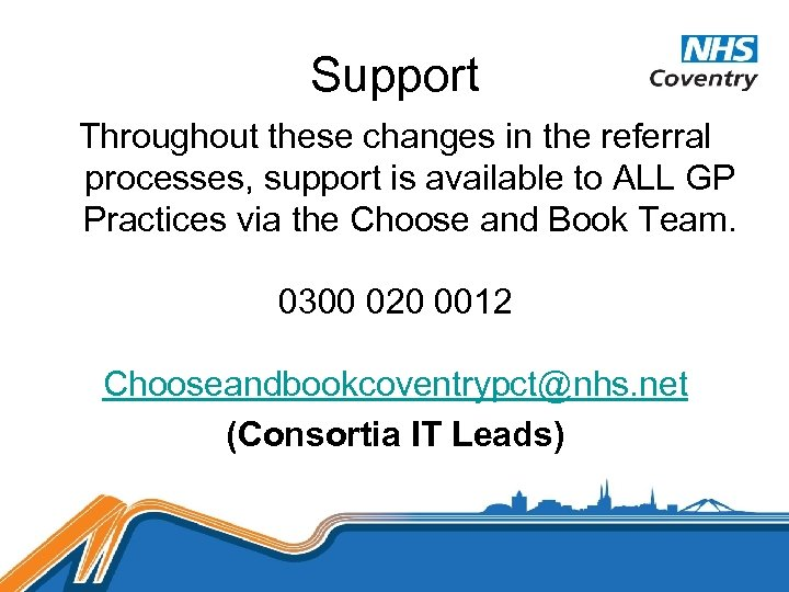 Support Throughout these changes in the referral processes, support is available to ALL GP