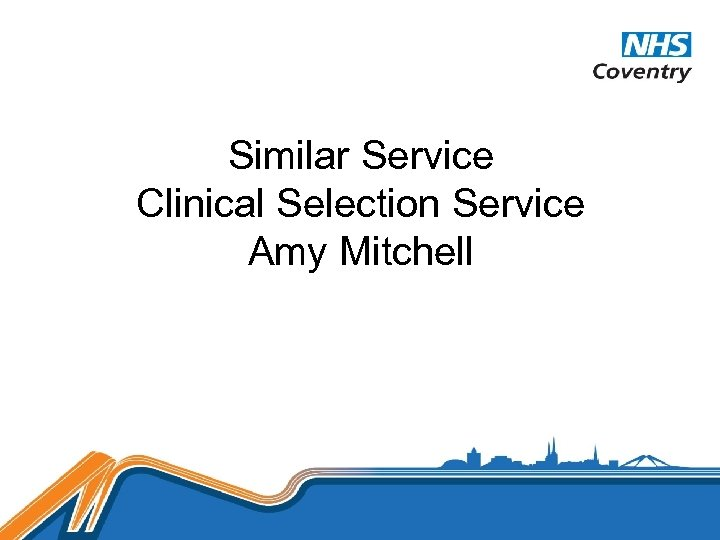 Similar Service Clinical Selection Service Amy Mitchell