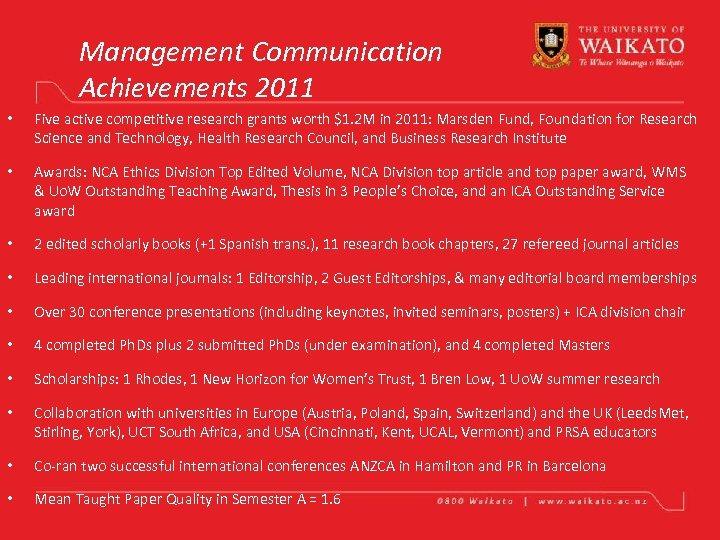 Management Communication Achievements 2011 • Five active competitive research grants worth $1. 2 M