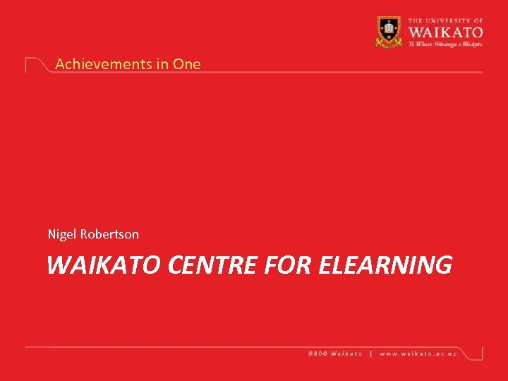 Achievements in One Nigel Robertson WAIKATO CENTRE FOR ELEARNING