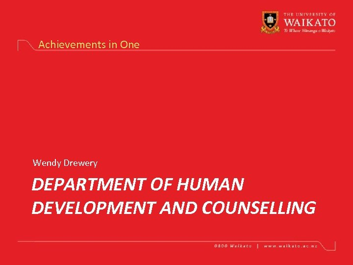 Achievements in One Wendy Drewery DEPARTMENT OF HUMAN DEVELOPMENT AND COUNSELLING