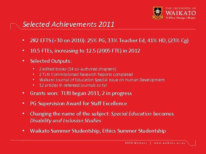 Selected Achievements 2011 • 282 EFTS (+30 on 2010): 25% PG, 33% Teacher Ed,