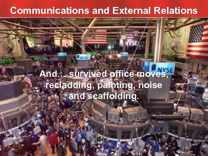 Communications and External Relations And… survived office moves, recladding, painting, noise and scaffolding. S