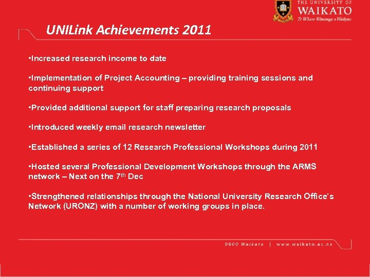 UNILink Achievements 2011 • Increased research income to date • Implementation of Project Accounting