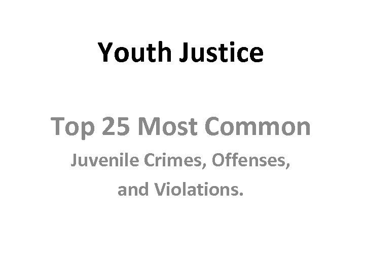 Youth Justice Top 25 Most Common Juvenile Crimes, Offenses, and Violations.