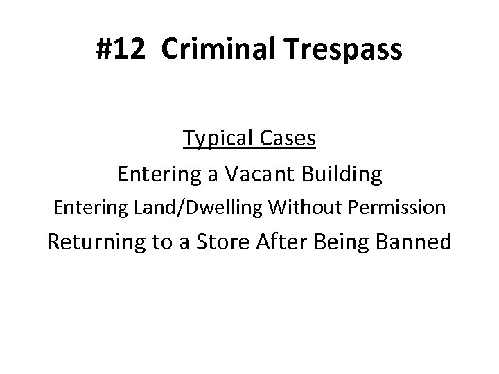 #12 Criminal Trespass Typical Cases Entering a Vacant Building Entering Land/Dwelling Without Permission Returning