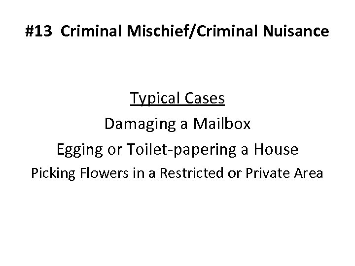#13 Criminal Mischief/Criminal Nuisance Typical Cases Damaging a Mailbox Egging or Toilet-papering a House