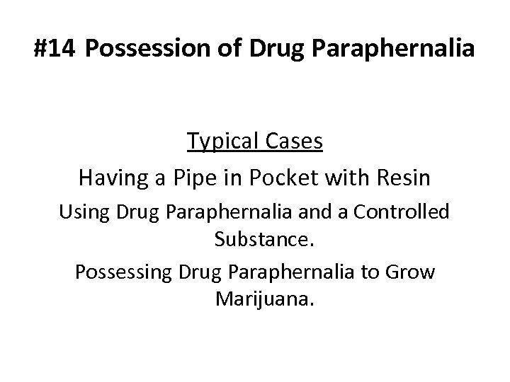 #14 Possession of Drug Paraphernalia Typical Cases Having a Pipe in Pocket with Resin