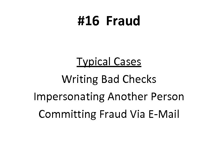 #16 Fraud Typical Cases Writing Bad Checks Impersonating Another Person Committing Fraud Via E-Mail