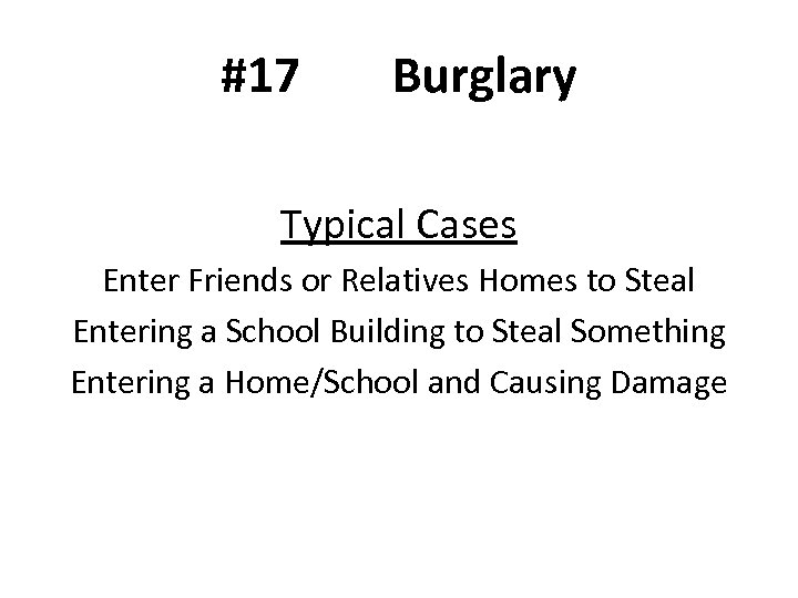 #17 Burglary Typical Cases Enter Friends or Relatives Homes to Steal Entering a School