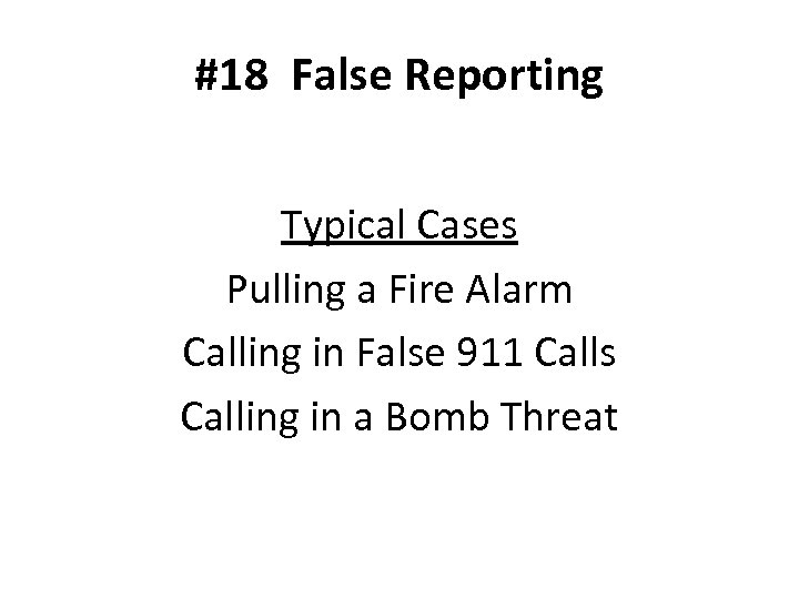 #18 False Reporting Typical Cases Pulling a Fire Alarm Calling in False 911 Calls