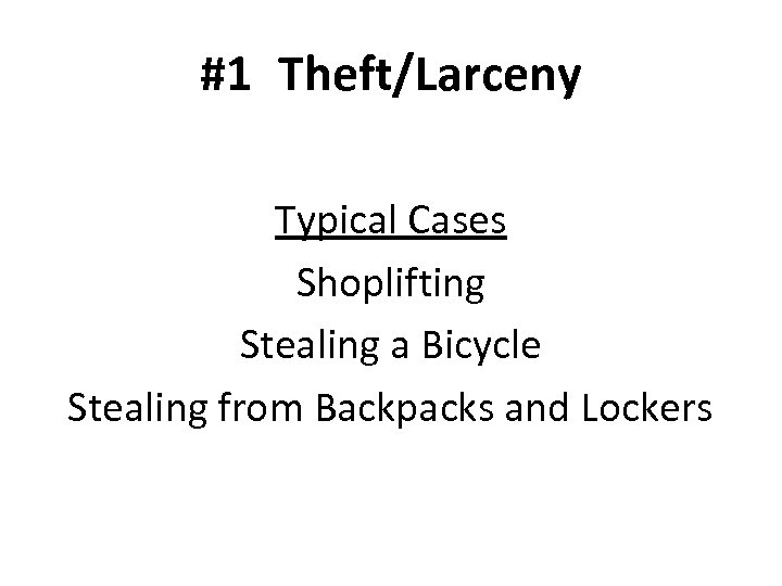 #1 Theft/Larceny Typical Cases Shoplifting Stealing a Bicycle Stealing from Backpacks and Lockers