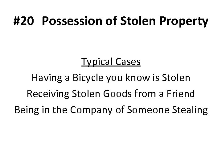 #20 Possession of Stolen Property Typical Cases Having a Bicycle you know is Stolen