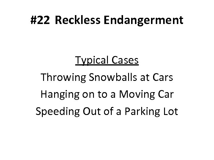 #22 Reckless Endangerment Typical Cases Throwing Snowballs at Cars Hanging on to a Moving