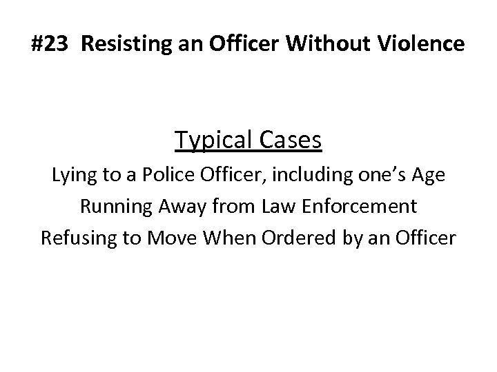 #23 Resisting an Officer Without Violence Typical Cases Lying to a Police Officer, including