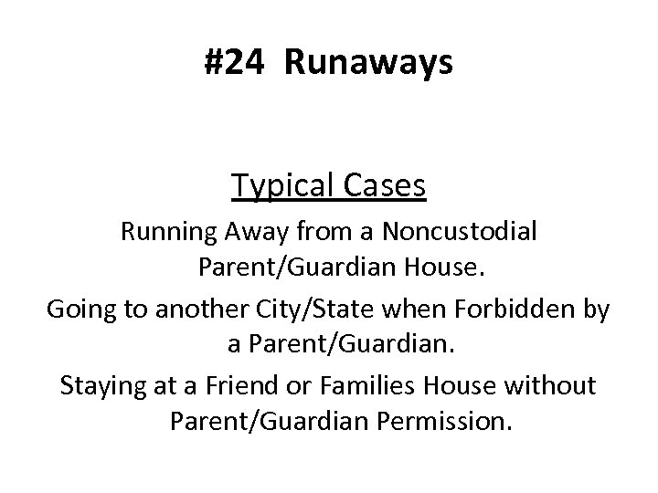 #24 Runaways Typical Cases Running Away from a Noncustodial Parent/Guardian House. Going to another