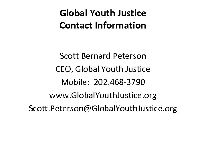 Global Youth Justice Contact Information Scott Bernard Peterson CEO, Global Youth Justice Mobile: 202.