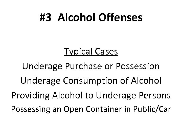 #3 Alcohol Offenses Typical Cases Underage Purchase or Possession Underage Consumption of Alcohol Providing