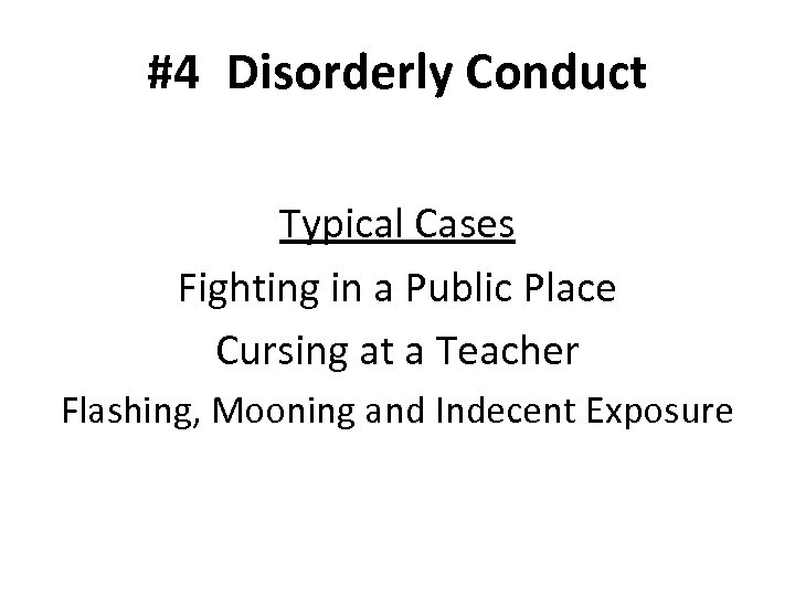 #4 Disorderly Conduct Typical Cases Fighting in a Public Place Cursing at a Teacher